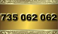 zlaté číslo - 735 062 062